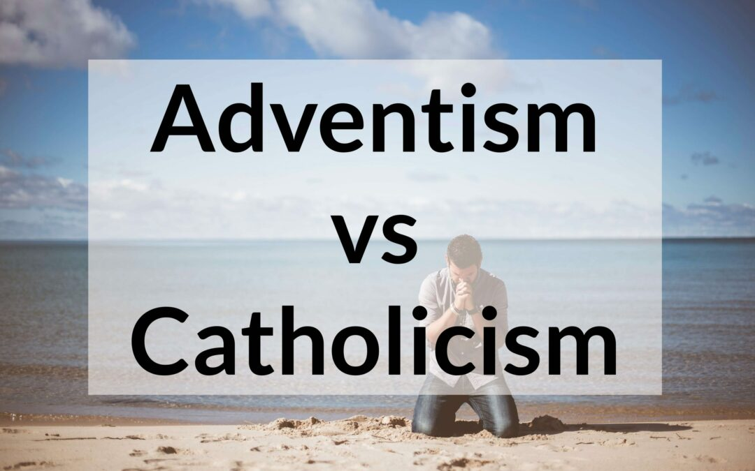 Adventist and Catholics: All Similarities and Differences Explained